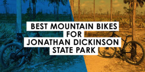 Best Mountain Bikes for Riding At Jonathan Dickinson State Park