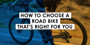 How to Choose A Road Bike That's Right for You