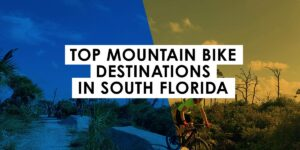Top Mountain Bike Destinations in South Florida